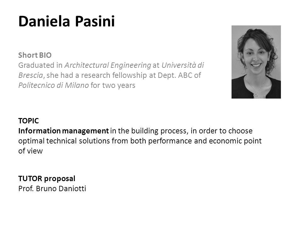 Daniela Pasini Short BIO Graduated in Architectural Engineering at Università di Brescia, she had a research fellowship at Dept.