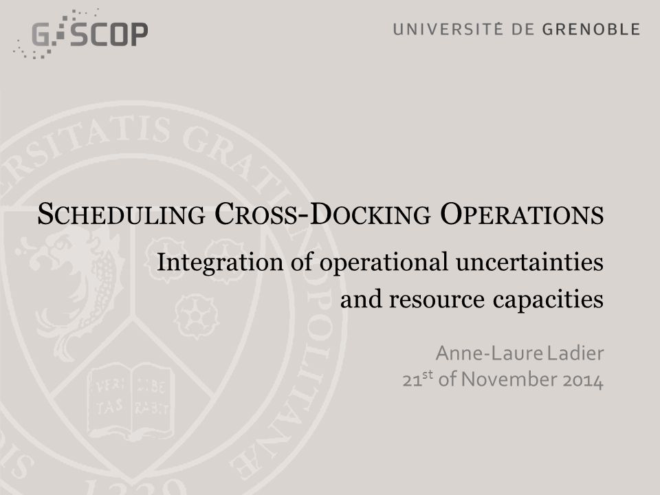 S CHEDULING C ROSS -D OCKING O PERATIONS Integration of operational uncertainties and resource capacities Anne-Laure Ladier 21 st of November 2014