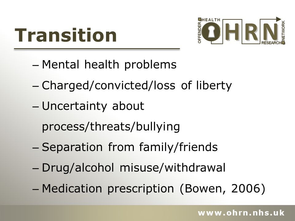 Transition – Mental health problems – Charged/convicted/loss of liberty – Uncertainty about process/threats/bullying – Separation from family/friends – Drug/alcohol misuse/withdrawal – Medication prescription (Bowen, 2006)