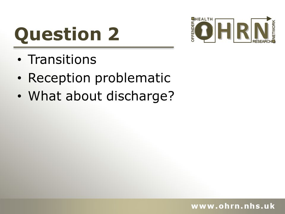Question 2 Transitions Reception problematic What about discharge