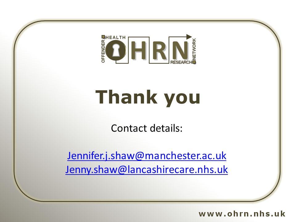 www.ohrn.nhs.uk Thank you Contact details: Jennifer.j.shaw@manchester.ac.uk Jenny.shaw@lancashirecare.nhs.uk