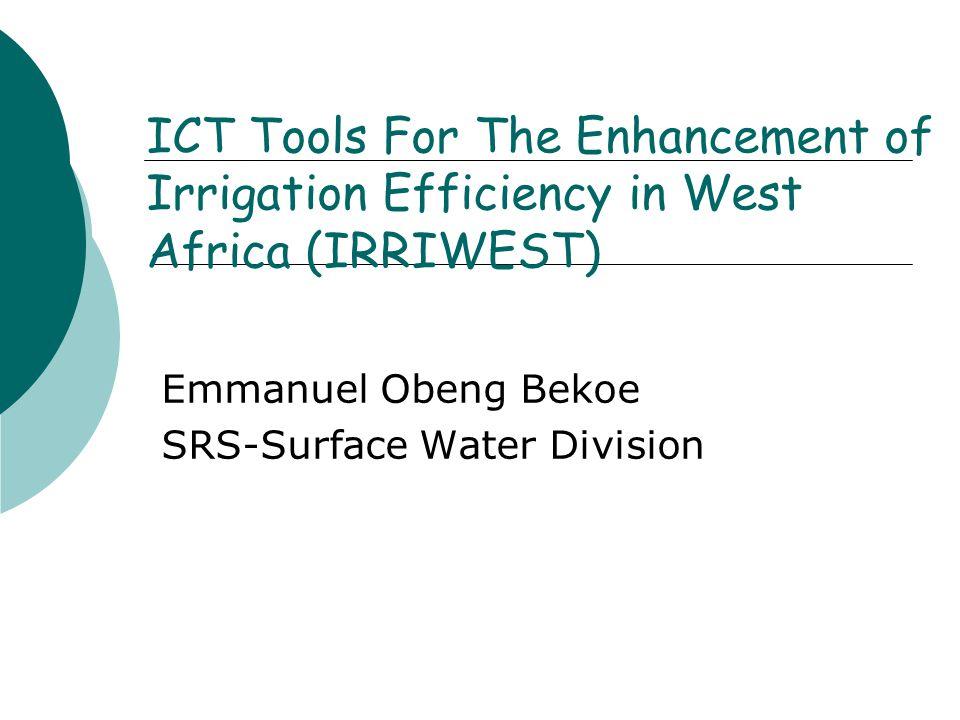 Study Area  Locations: 4 Sites in Ghana (CSIR-WRI) and 2 Sites in Senegal (CORAF/WECARD)  Bontanga, (NR) - Guinea Savanna--Rice  Weija(GAR) - Coastal Savanna-Tomatoes  Akumadan (BAR) - Deciduous Forest-Tomatoes  Kpong (ER) - Coastal Savanna-Rice