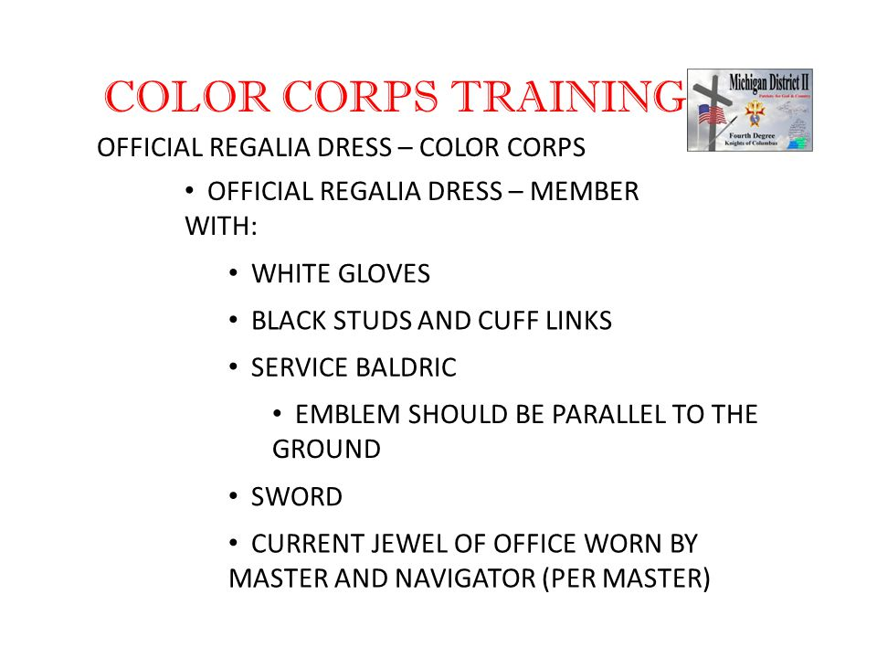 COLOR CORPS TRAINING OFFICIAL REGALIA DRESS – COLOR CORPS OFFICIAL REGALIA DRESS – MEMBER WITH: WHITE GLOVES SERVICE BALDRIC CURRENT JEWEL OF OFFICE W