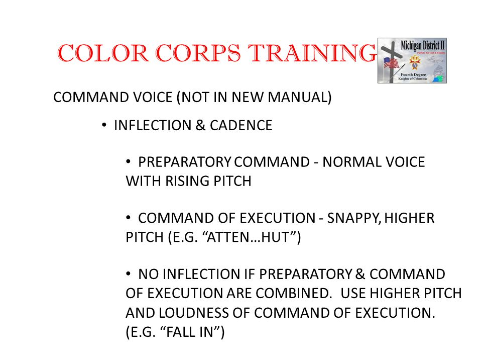 COLOR CORPS TRAINING COMMAND VOICE (NOT IN NEW MANUAL) INFLECTION & CADENCE PREPARATORY COMMAND - NORMAL VOICE WITH RISING PITCH COMMAND OF EXECUTION