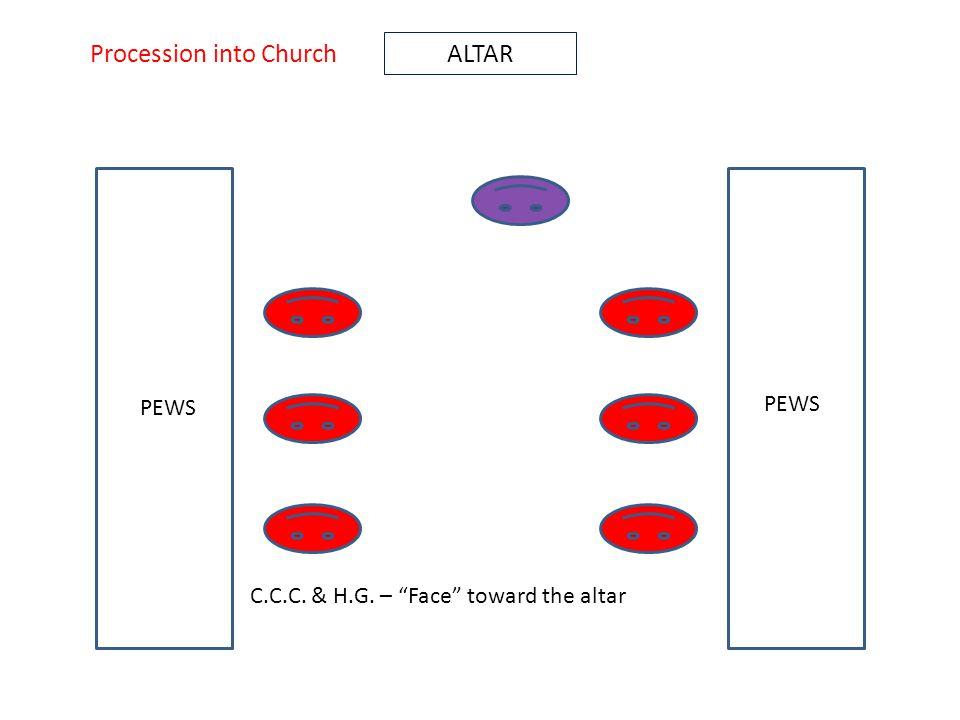 ALTAR PEWS C.C.C. & H.G. – Face toward the altar Procession into Church