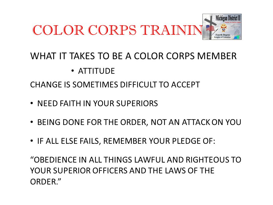 "COLOR CORPS TRAINING WHAT IT TAKES TO BE A COLOR CORPS MEMBER ""OBEDIENCE IN ALL THINGS LAWFUL AND RIGHTEOUS TO YOUR SUPERIOR OFFICERS AND THE LAWS OF"