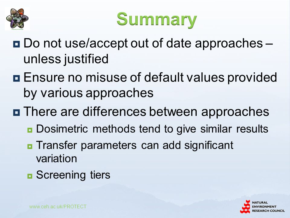  Do not use/accept out of date approaches – unless justified  Ensure no misuse of default values provided by various approaches  There are differen