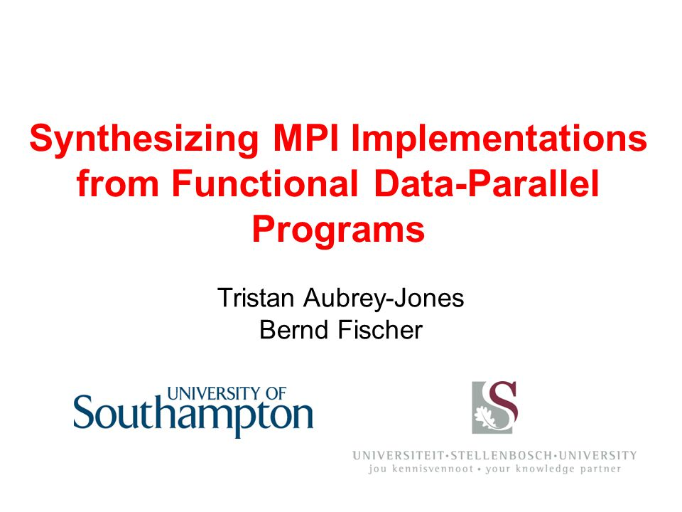 Tristan Aubrey-Jones Bernd Fischer Synthesizing MPI Implementations from Functional Data-Parallel Programs