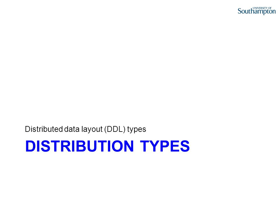DISTRIBUTION TYPES Distributed data layout (DDL) types