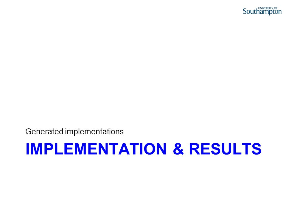 IMPLEMENTATION & RESULTS Generated implementations