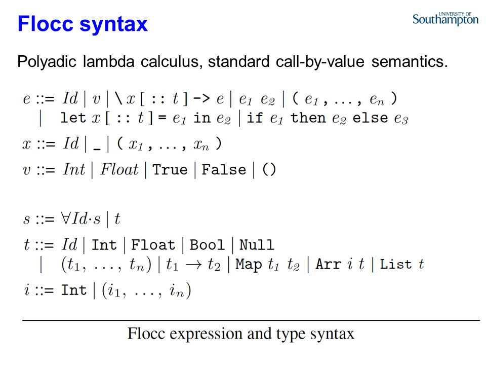 Flocc syntax Polyadic lambda calculus, standard call-by-value semantics.