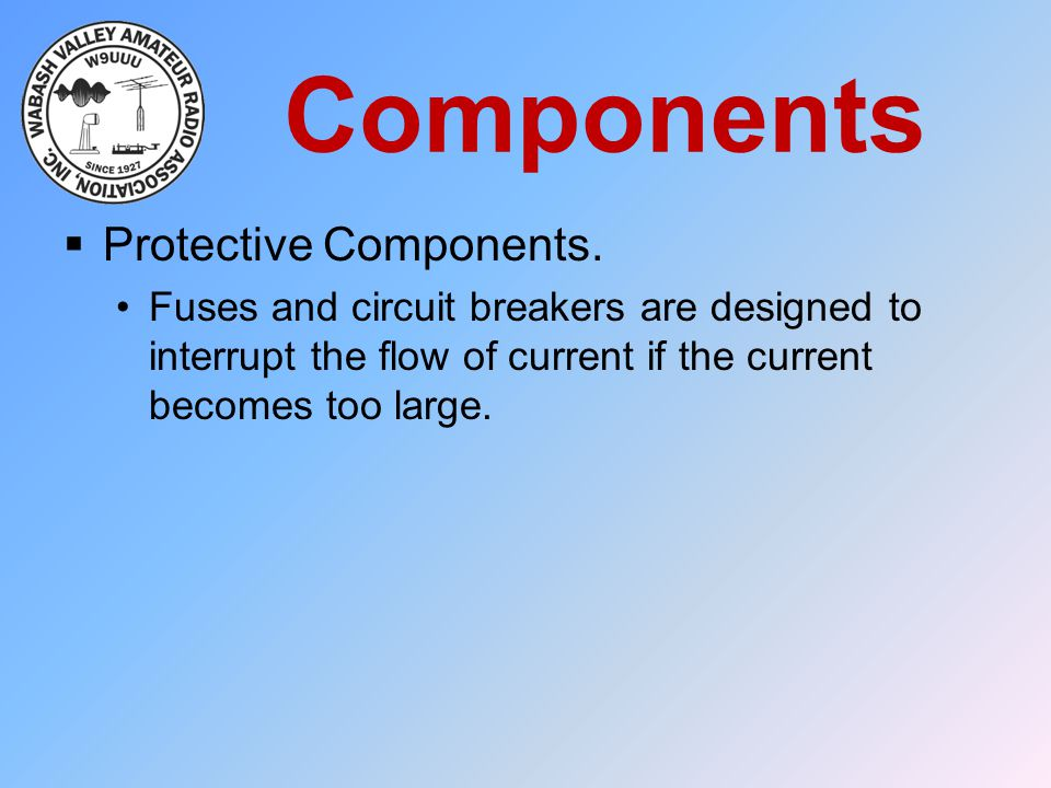 Components  Protective Components. Fuses and circuit breakers are designed to interrupt the flow of current if the current becomes too large.