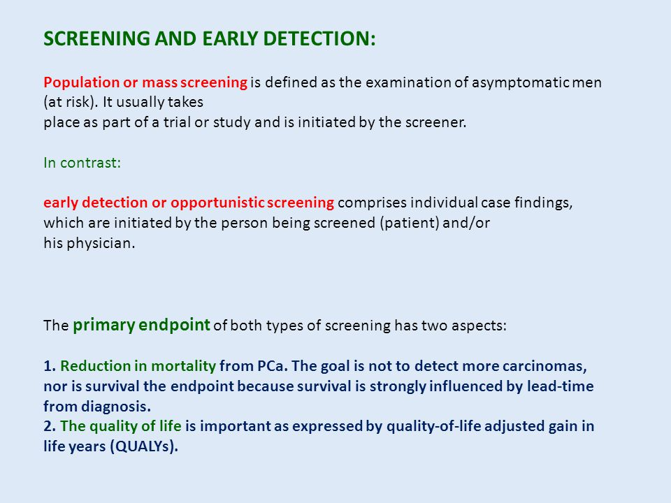 SCREENING AND EARLY DETECTION: Population or mass screening is defined as the examination of asymptomatic men (at risk).