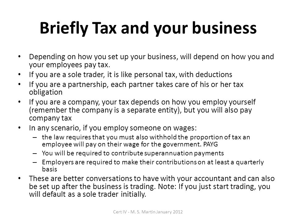 Briefly Tax and your business Depending on how you set up your business, will depend on how you and your employees pay tax.