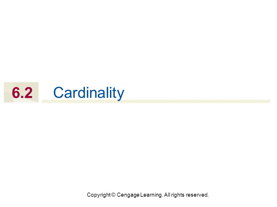 Copyright © Cengage Learning. All rights reserved. 6.2 Cardinality