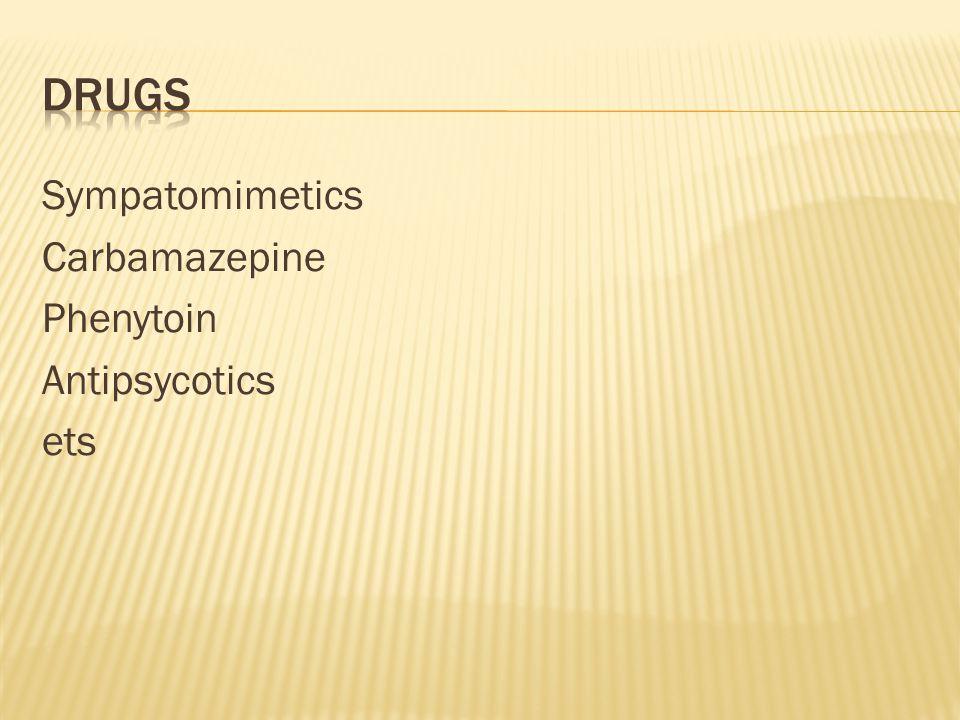 Sympatomimetics Carbamazepine Phenytoin Antipsycotics ets