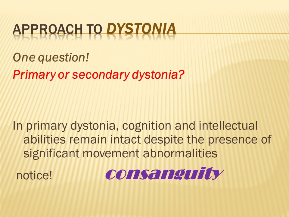 One question. Primary or secondary dystonia.