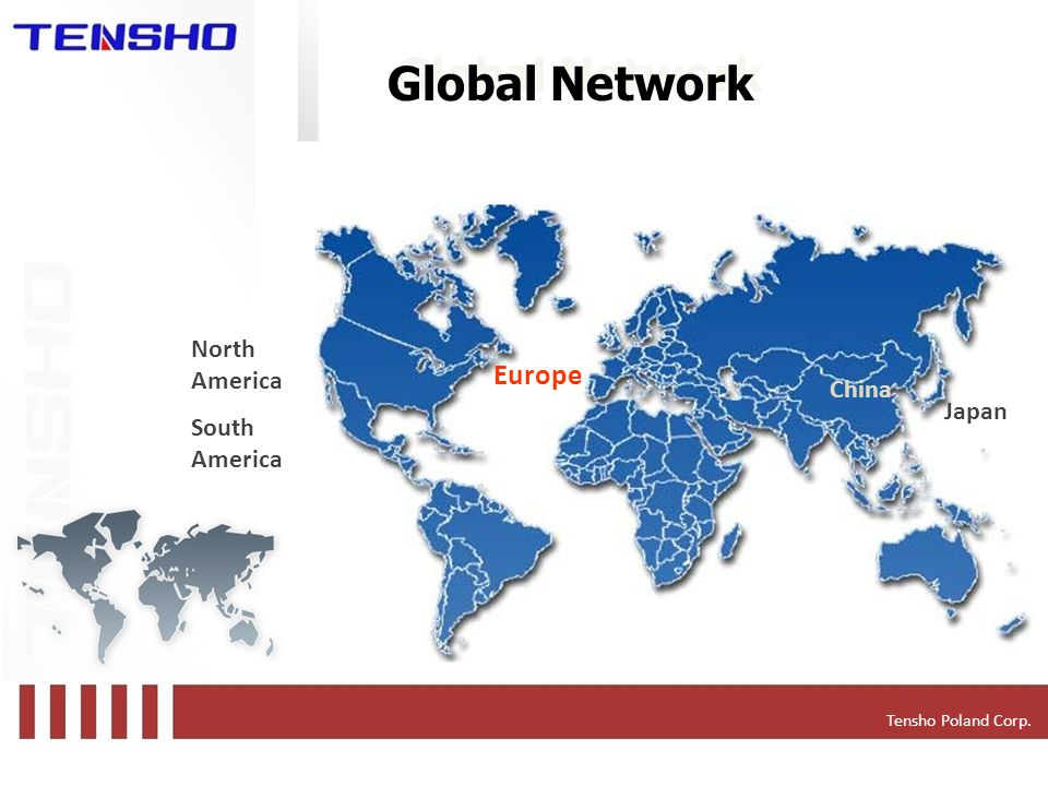 Japan Europe North America South America China Global Network Tensho Poland Corp.