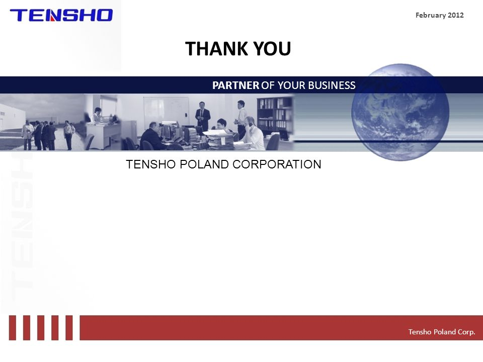 Tensho Poland Corp. PARTNER OF YOUR BUSINESS February 2012 TENSHO POLAND CORPORATION THANK YOU