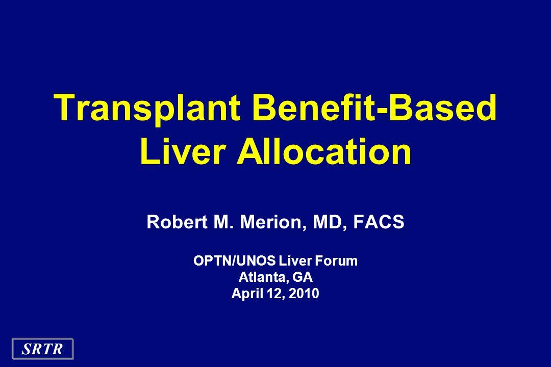SRTR Transplant Benefit-Based Liver Allocation Robert M.