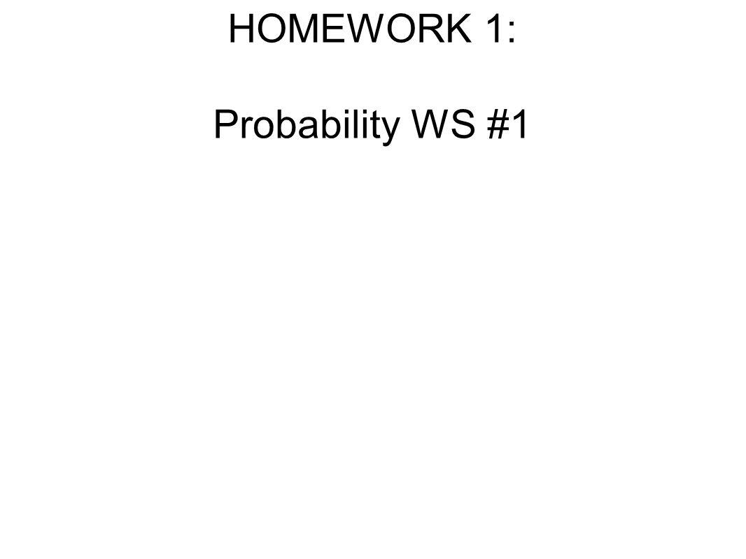 HOMEWORK 1: Probability WS #1