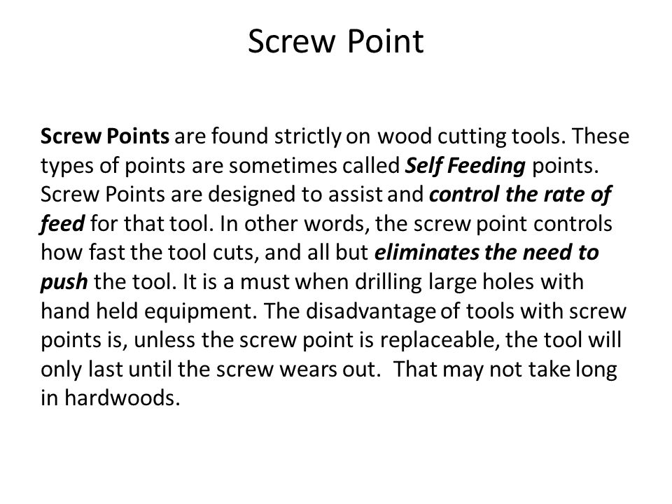 Screw Point Screw Points are found strictly on wood cutting tools.