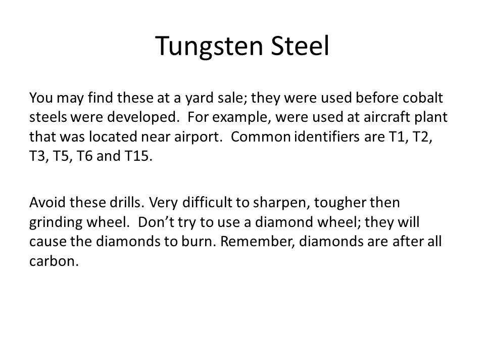 Tungsten Steel You may find these at a yard sale; they were used before cobalt steels were developed.