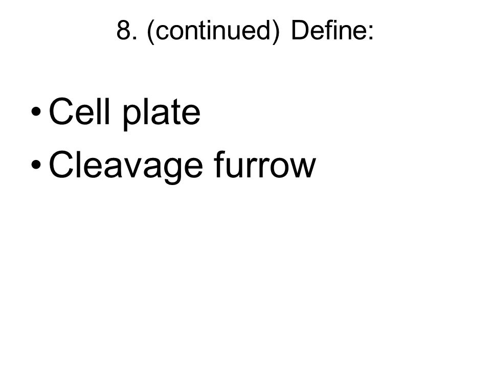 8. (continued) Define: Cell plate Cleavage furrow