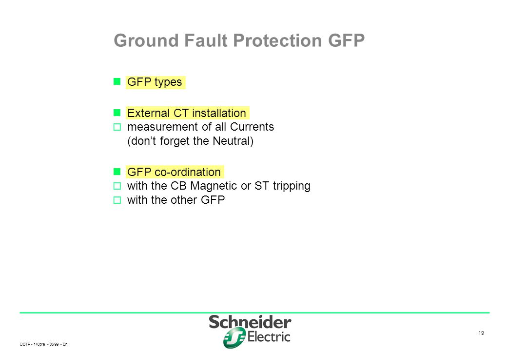 DBTP - 140pre - 06/99 - En 19 Ground Fault Protection GFP GFP types External CT installation  measurement of all Currents (don't forget the Neutral)
