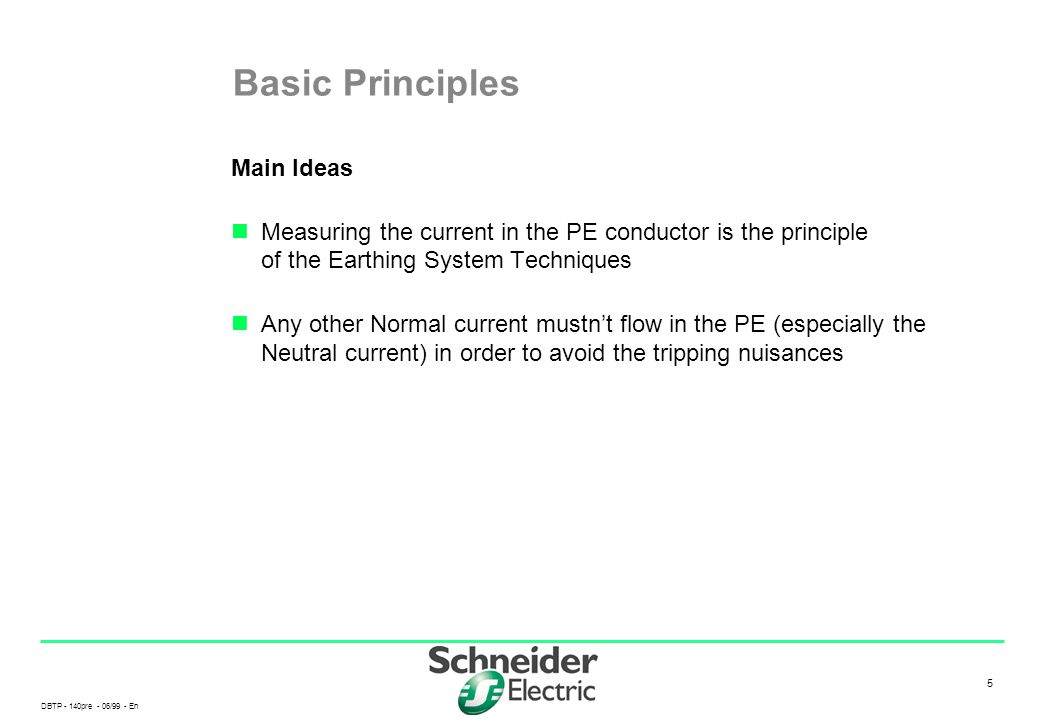 DBTP - 140pre - 06/99 - En 5 5 Basic Principles Main Ideas Measuring the current in the PE conductor is the principle of the Earthing System Technique