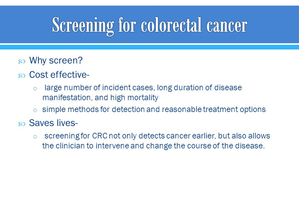  Why screen?  Cost effective- o large number of incident cases, long duration of disease manifestation, and high mortality o simple methods for dete