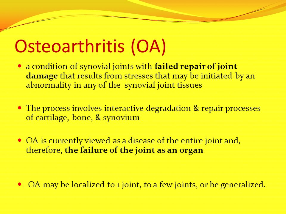 Osteoarthritis (OA) a condition of synovial joints with failed repair of joint damage that results from stresses that may be initiated by an abnormali