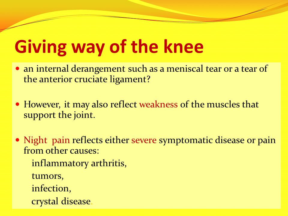 Giving way of the knee an internal derangement such as a meniscal tear or a tear of the anterior cruciate ligament? However, it may also reflect weakn