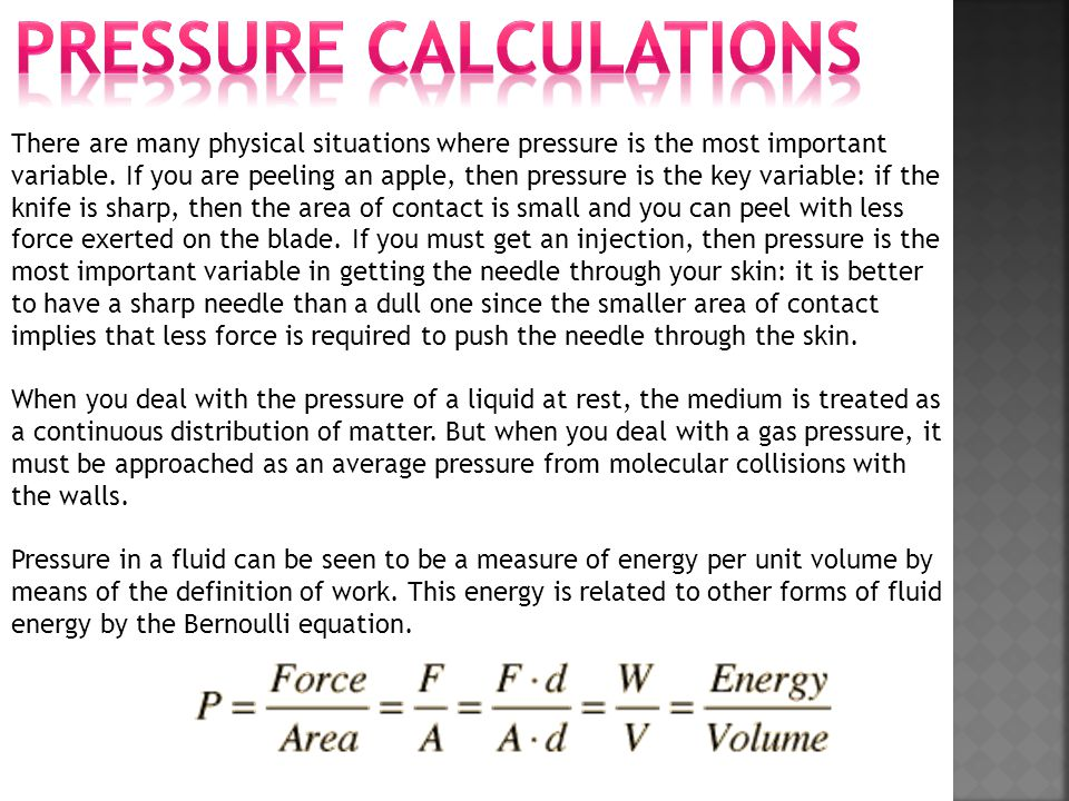 There are many physical situations where pressure is the most important variable. If you are peeling an apple, then pressure is the key variable: if t