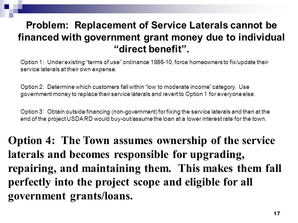 """17 Problem: Replacement of Service Laterals cannot be financed with government grant money due to individual """"direct benefit"""". Option 1: Under existin"""