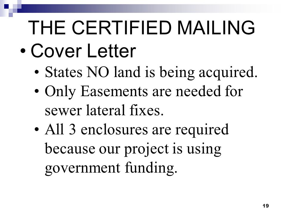 19 THE CERTIFIED MAILING Cover Letter States NO land is being acquired. Only Easements are needed for sewer lateral fixes. All 3 enclosures are requir