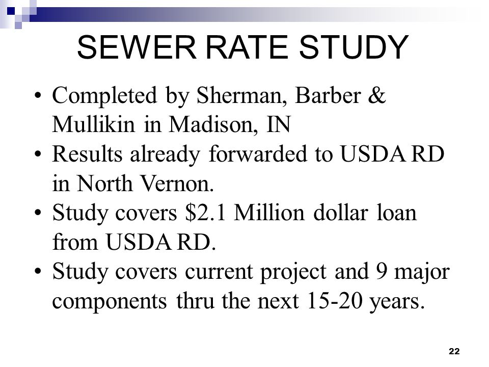 22 SEWER RATE STUDY Completed by Sherman, Barber & Mullikin in Madison, IN Results already forwarded to USDA RD in North Vernon. Study covers $2.1 Mil