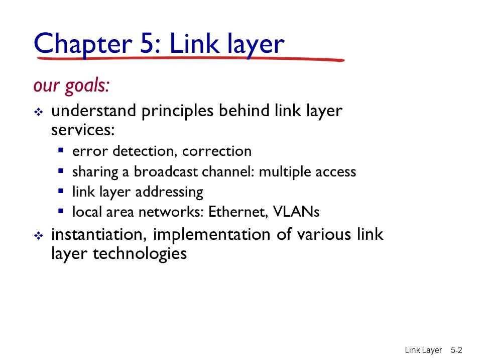Link Layer 5-2 Chapter 5: Link layer our goals:  understand principles behind link layer services:  error detection, correction  sharing a broadcas