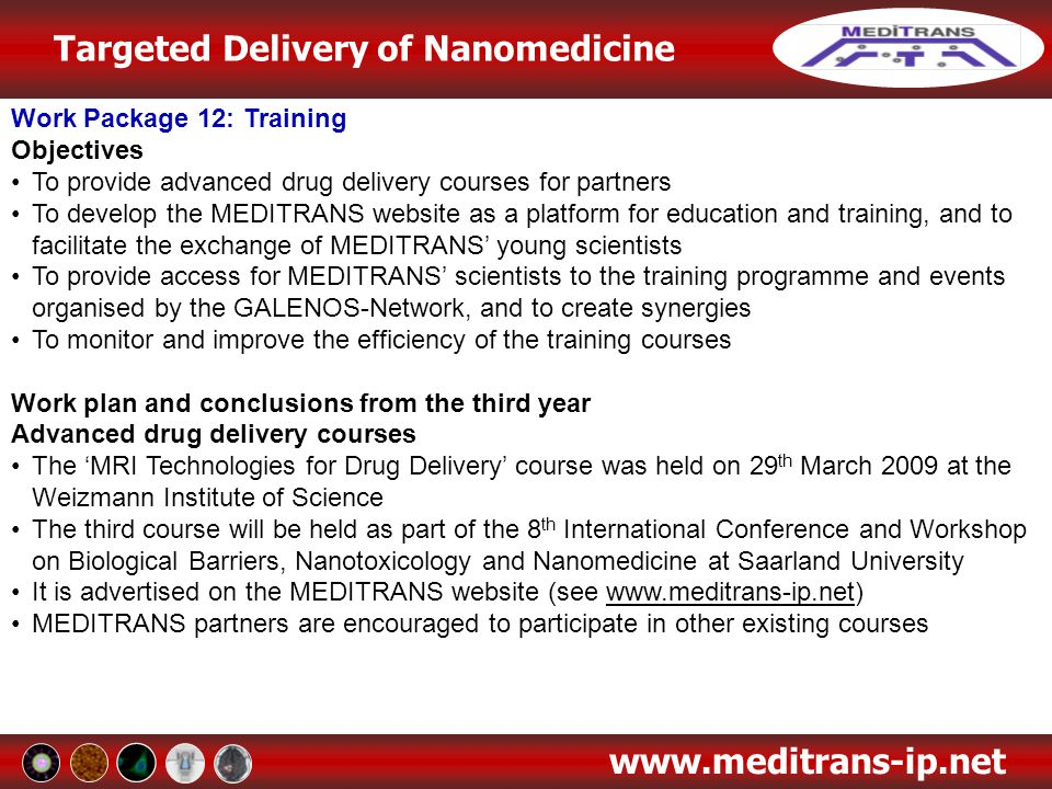 Targeted Delivery of Nanomedicine www.meditrans-ip.net Work Package 12: Training Objectives To provide advanced drug delivery courses for partners To
