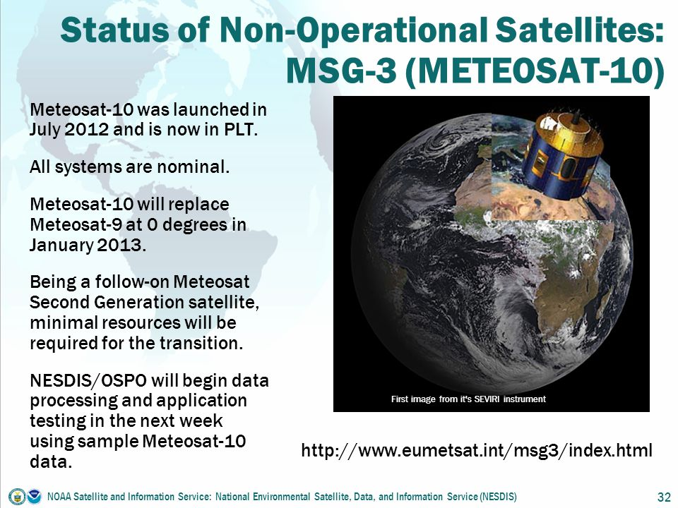 Status of Non-Operational Satellites: MSG-3 (METEOSAT-10) Meteosat-10 was launched in July 2012 and is now in PLT.