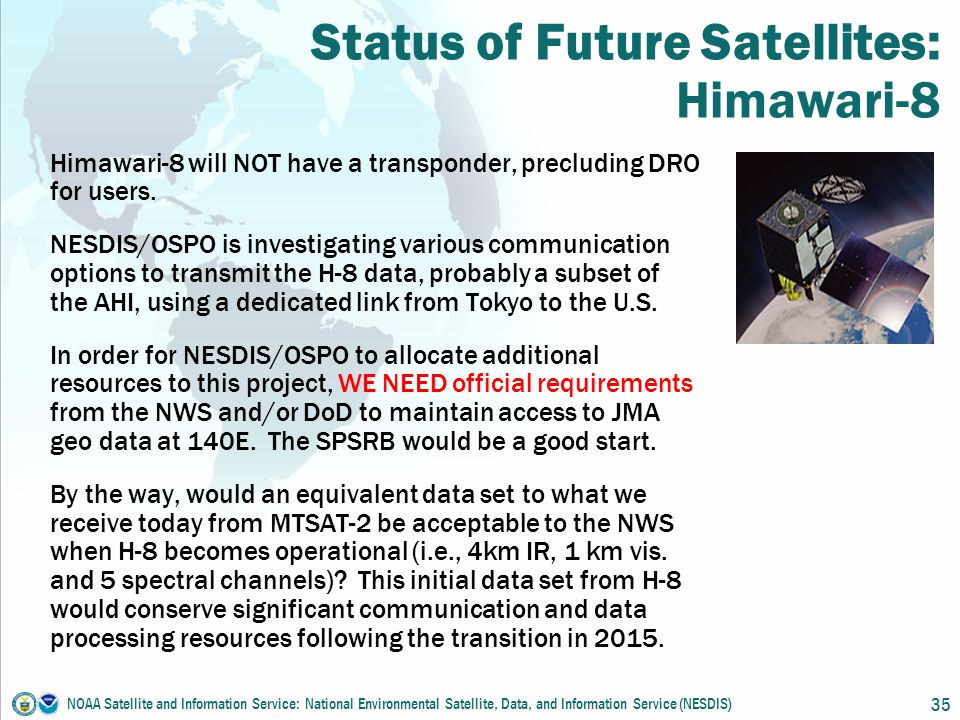 Status of Future Satellites: Himawari-8 Himawari-8 will NOT have a transponder, precluding DRO for users.