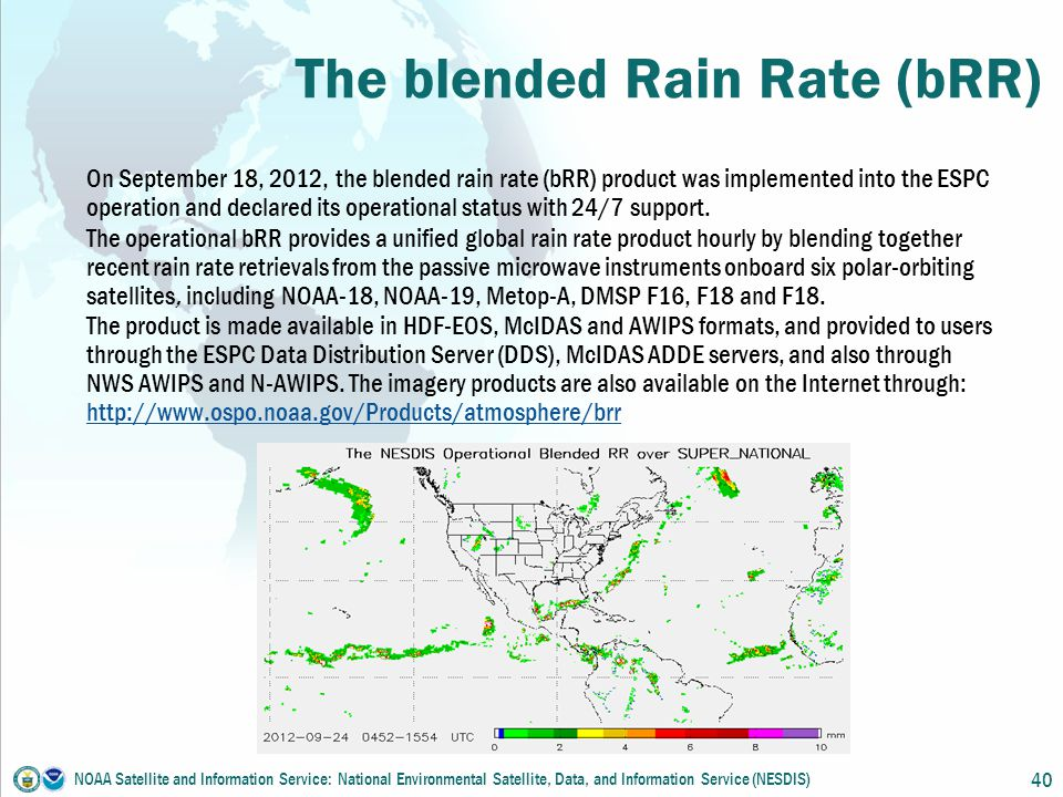 40 The blended Rain Rate (bRR) On September 18, 2012, the blended rain rate (bRR) product was implemented into the ESPC operation and declared its operational status with 24/7 support.