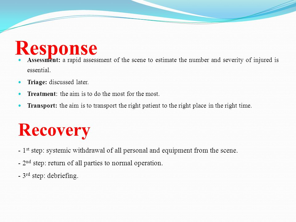 Response  Assessment: a rapid assessment of the scene to estimate the number and severity of injured is essential.