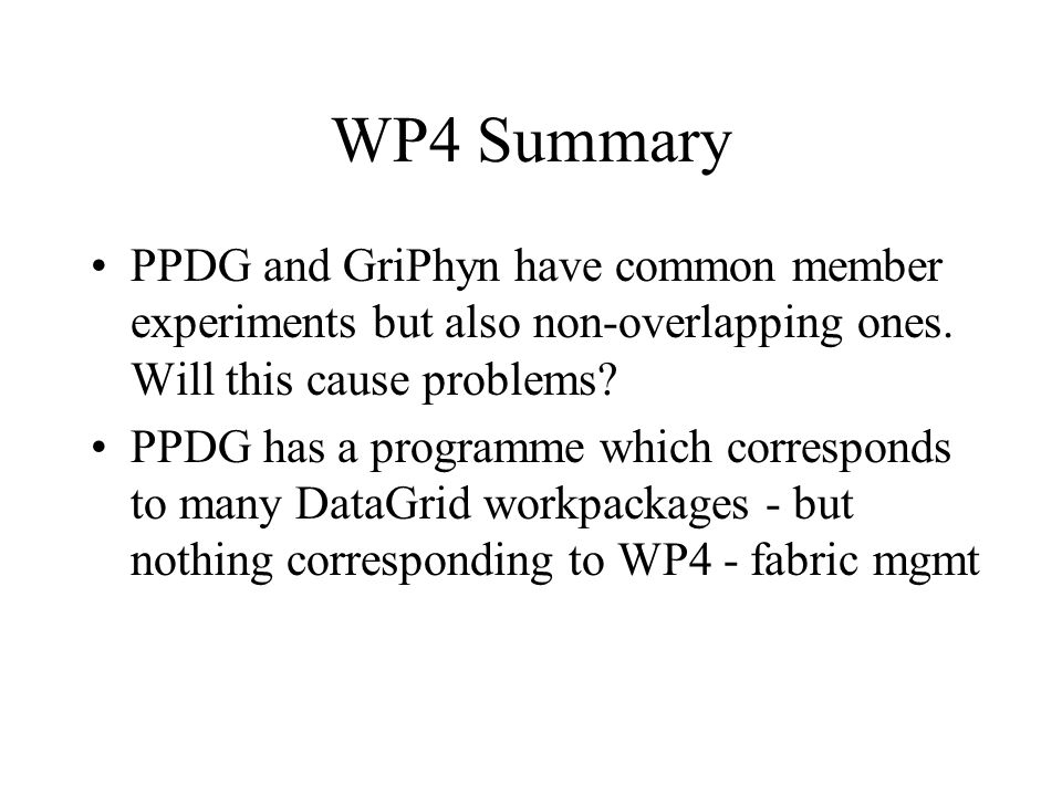WP4 Summary PPDG and GriPhyn have common member experiments but also non-overlapping ones.
