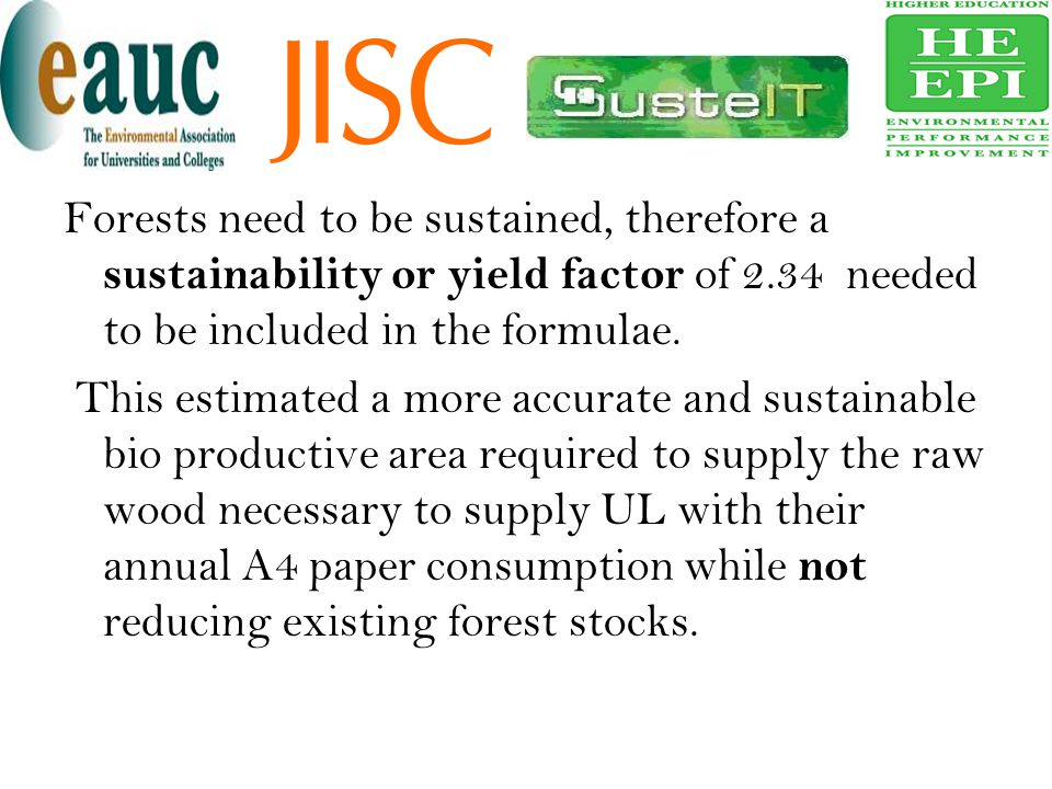 Forests need to be sustained, therefore a sustainability or yield factor of 2.34 needed to be included in the formulae. This estimated a more accurate