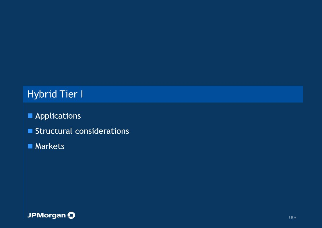 Hybrid Tier I Applications Structural considerations Markets 27 I B AI B A