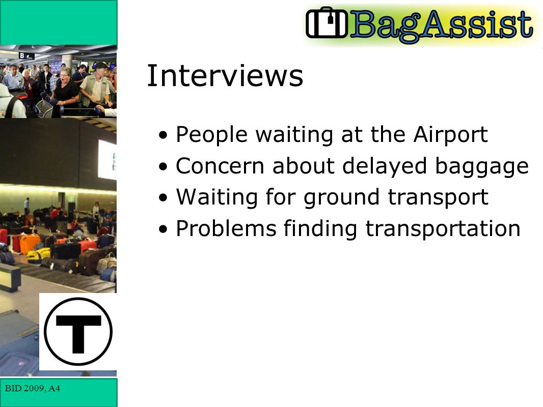 BID 2009, A4 Interviews People waiting at the Airport Concern about delayed baggage Waiting for ground transport Problems finding transportation