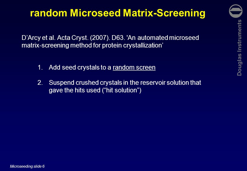 Douglas Instruments Microseeding slide 37 rMMS with membrane proteins Crystals of membrane proteins are often unstable Remember that the reservoir normally has no detergent.