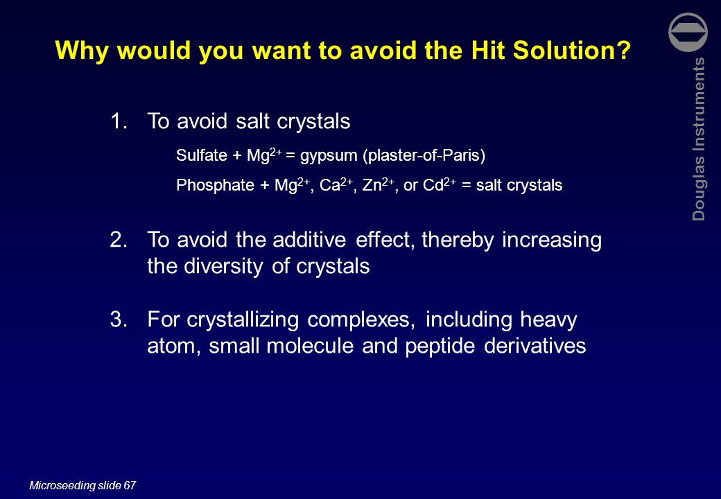 Douglas Instruments Microseeding slide 67 Why would you want to avoid the Hit Solution.
