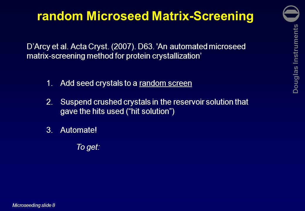 Douglas Instruments Microseeding slide 39 Microseeding Opticryst – a consortium of European institutions and companies aiming to improve crystal optimization.